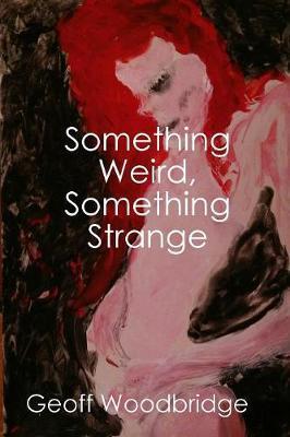 Something Weird, Something Strange by Geoff Woodbridge