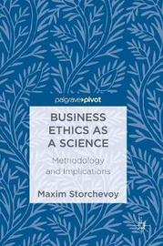 Business Ethics as a Science by Maxim Storchevoy