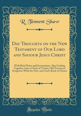 Day Thoughts on the New Testament of Our Lord and Saviour Jesus Christ by R Tennent Shaw image