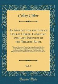 An Apology for the Life of Colley Cibber, Comedian, and Late Patentee of the Theatre-Royal, Vol. 2 by Colley Cibber image