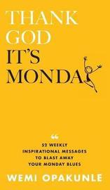 Thank God It's Monday by Wemi Opakunle