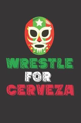 Wrestle for Cerveza by Fiesta Mexicana Co