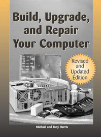 Build, Upgrade, and Repair Your Computer by Mike Harris image