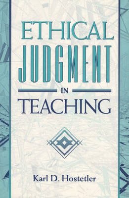 Ethical Judgment in Teaching by Karl D. Hostetler