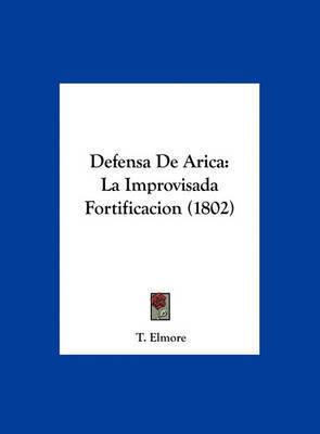 Defensa de Arica: La Improvisada Fortificacion (1802) by T. Elmore