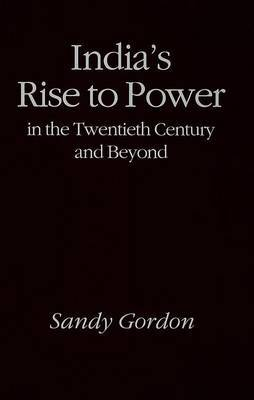 India's Rise to Power in the Twentieth Century and Beyond by Sandy Gordon image