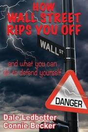How Wall Street Rips You Off and What You Can Do to Defend Yourself by Dale Ledbetter