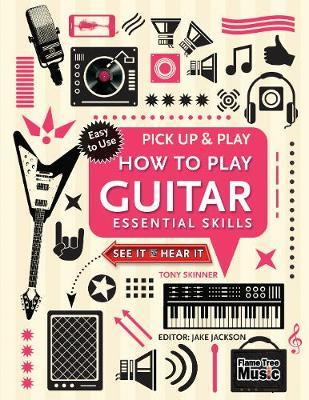 How to Play Guitar (Pick Up & Play) by Tony Skinner