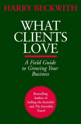 What Clients Love by Harry Beckwith