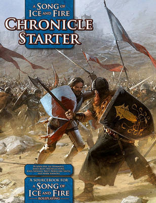 A Song of Ice and Fire Chronicle Starter: A Sourcebook for a Song of Ice and Fire RPG by James Kiley