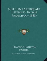 Note on Earthquake Intensity in San Francisco (1888) by Edward Singleton Holden