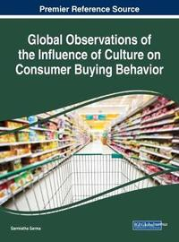 Global Observations of the Influence of Culture on Consumer Buying Behavior by Sarmistha Sarma