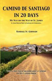 Camino de Santiago in 20 Days by Randall St Germain