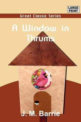 A Window in Thrums by James Matthew Barrie