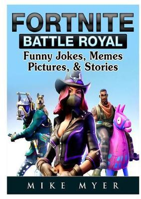 Fortnite Battle Royal Funny Jokes, Memes, Pictures, & Stories by Mike Myer image