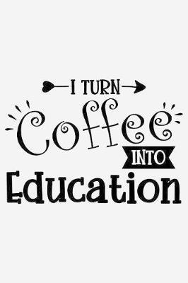 I turn coffee into education by Sun Moon Publishing