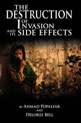 The Destruction of Invasion and Its Side Effects by Ahmad Popalyar and Delores Bell image