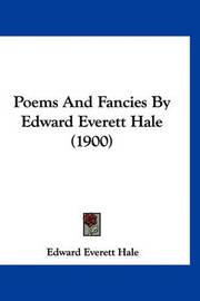 Poems and Fancies by Edward Everett Hale (1900) by Edward Everett Hale