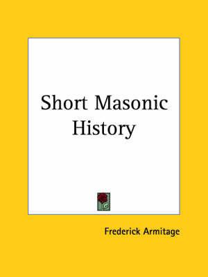 Short Masonic History (1911) by Frederick Armitage
