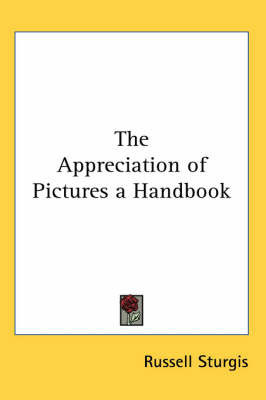 The Appreciation of Pictures a Handbook by Russell Sturgis
