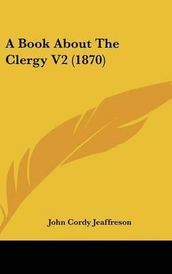 A Book about the Clergy V2 (1870) by John Cordy Jeaffreson