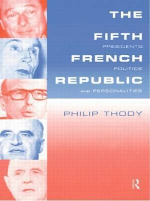 The Fifth French Republic: Presidents, Politics and Personalities by Philip Thody image