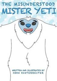 The Misunderstood Mister Yeti by John Hinterreiter
