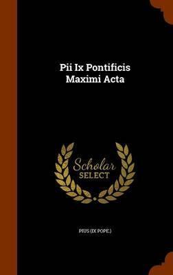 Pii IX Pontificis Maximi ACTA by Pius (IX Pope )
