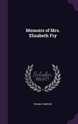 Memoirs of Mrs. Elizabeth Fry by Thomas Timpson