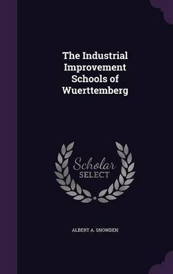 The Industrial Improvement Schools of Wuerttemberg by Albert A Snowden image