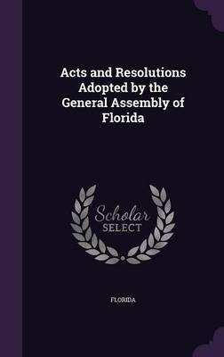 Acts and Resolutions Adopted by the General Assembly of Florida by Florida image