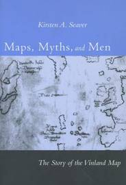Maps, Myths, and Men by Kirsten A. Seaver