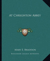At Chrighton Abbey at Chrighton Abbey by Mary , Elizabeth Braddon