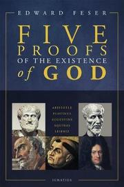 Five Proofs of the Existence of God by Edward Feser