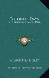 Colonial Days: A Historical Reader (1908) by Wilber Fisk Gordy