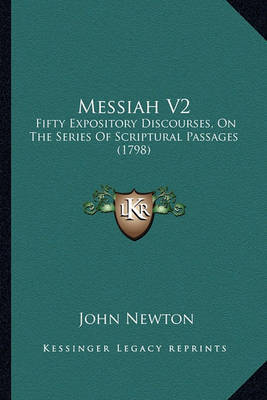 Messiah V2: Fifty Expository Discourses, on the Series of Scriptural Passages (1798) by John Newton