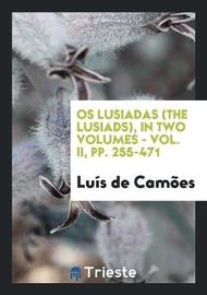 OS Lusiadas (the Lusiads), in Two Volumes - Vol. II, Pp. 255-471 by Luis de Camoes