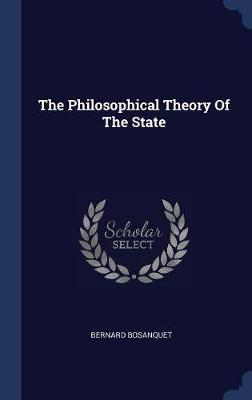 The Philosophical Theory of the State by Bernard Bosanquet image