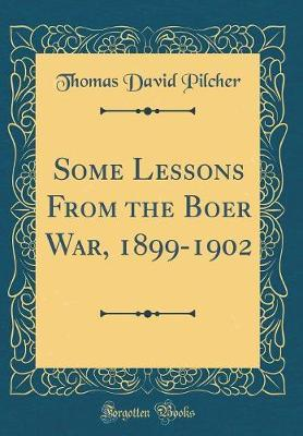 Some Lessons from the Boer War, 1899-1902 (Classic Reprint) by Thomas David Pilcher