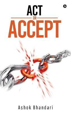 ACT or Accept by Ashok Bhandari
