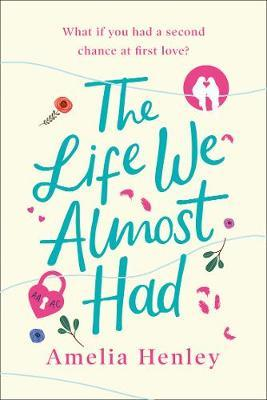 The Life We Almost Had by Amelia Henley