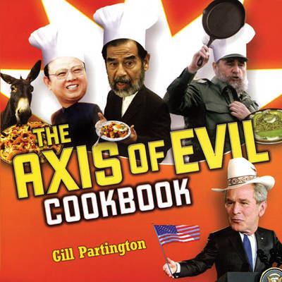 The Axis of Evil Cookbook by Gill Partington image