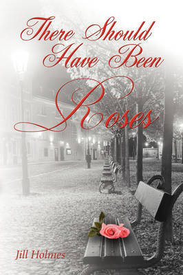 There Should Have Been Roses by Jill Holmes