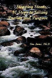 Stepping Stones: 10 Steps to Seizing Passion and Purpose by Timothy L Sams image