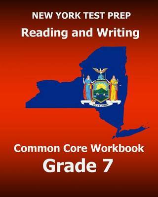 New York Test Prep Reading and Writing Common Core Workbook Grade 7: Preparation for the New York Common Core Ela Test by Test Master Press New York