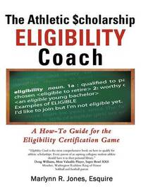 The Athletic $Cholarship Eligibility Coach: A How-To Guide for the Eligibility Certification Game