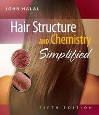 Hair Structure and Chemistry Simplified by John Halal