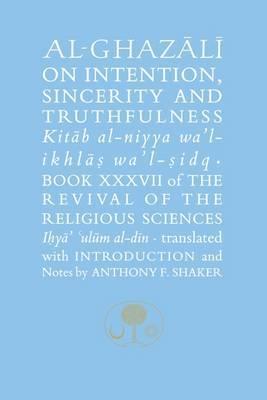Al-Ghazali on Intention, Sincerity & Truthfulness: Book XXXVII by Abu Hamid Muhammad Ghazali