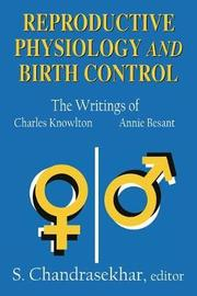 Reproductive Physiology and Birth Control by S. Chandrasekhar