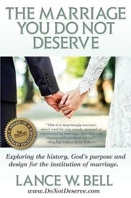 The Marriage You Do Not Deserve by Lance Bell